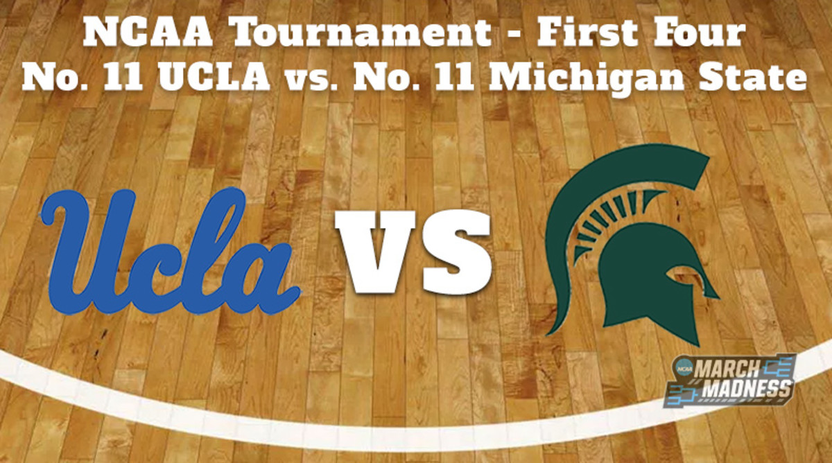 UCLA Bruins vs. Michigan State Spartans Prediction: NCAA Tournament First Four Preview
